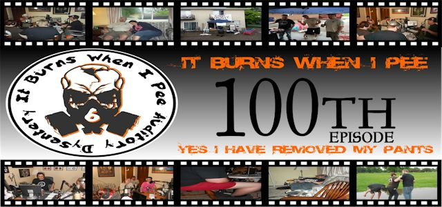 "It Burns When I Pee Episode #0100 ""Yes I Have Removed My Pants"""