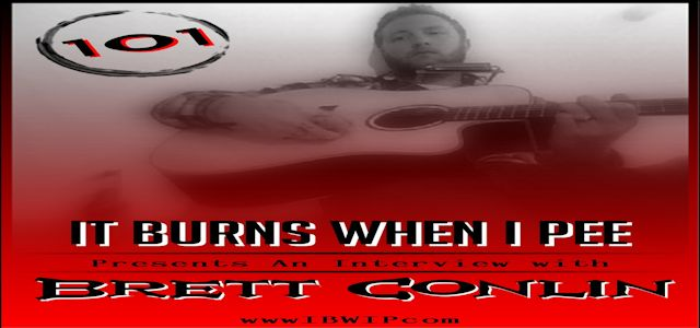 "It Burns When I Pee Episode #0101 ""An Interview with Brett Conlin"""