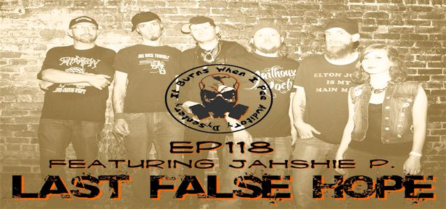 "It Burns When I Pee Episode #0118 ""An Interview with Jahshie P of Last False Hope"""