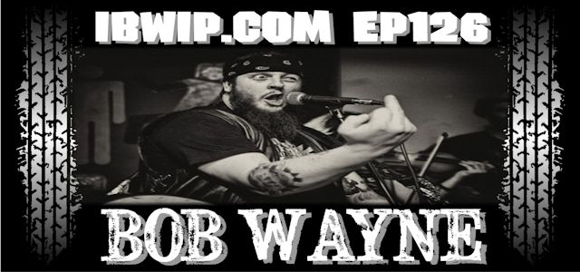 "It Burns When I Pee Episode #0126 ""An Interview with Bob Wayne"""