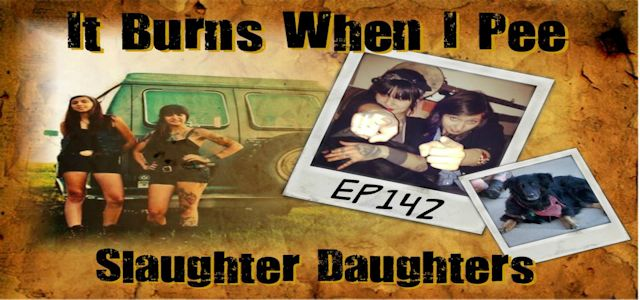 "It Burns When I Pee Episode #0142 ""An Interview with Slaughter Daughters"""