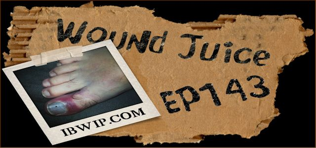 "It Burns When I Pee Episode #0143 ""Wound Juice"""