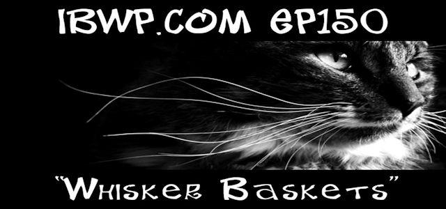 "It Burns When I Pee Episode #0150 ""Whisker Baskets"""