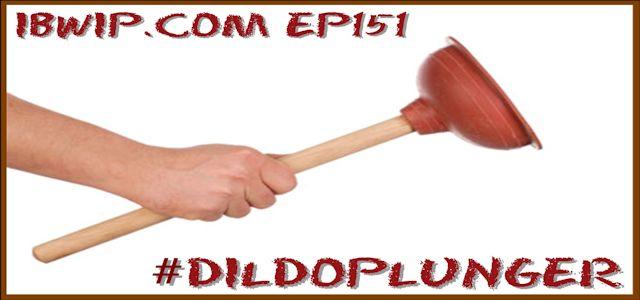 "It Burns When I Pee Episode #0151 ""#dildoplunger"""