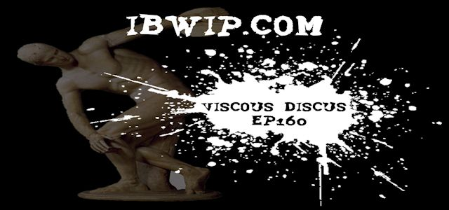 "It Burns When I Pee Episode #0160 ""Viscous Discus"""
