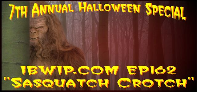 "It Burns When I Pee Episode #0162 ""Sasquatch Crotch"" 7th Annual Halloween Special"