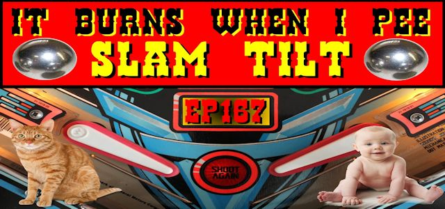 "It Burns When I Pee Episode #0167 ""Slam Tilt"""