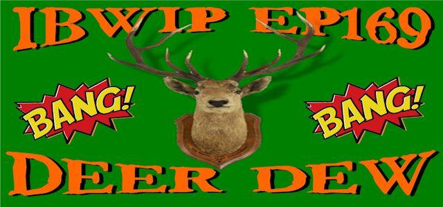 """It Burns When I Pee Episode #0169 """"Deer Dew"""""""