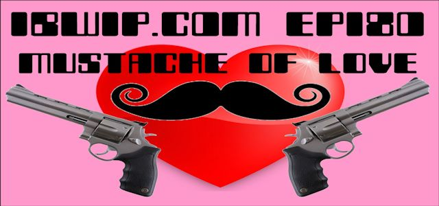 "IBWIP Episode #0180 ""Mustache of Love"""