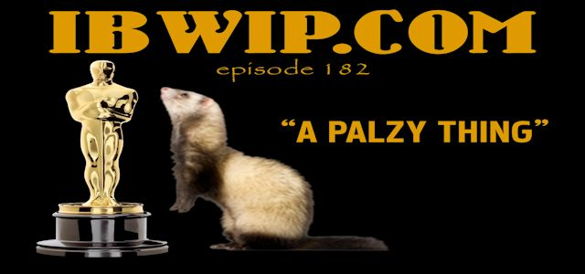 "IBWIP Episode #0182 ""A Palzy Thing"""