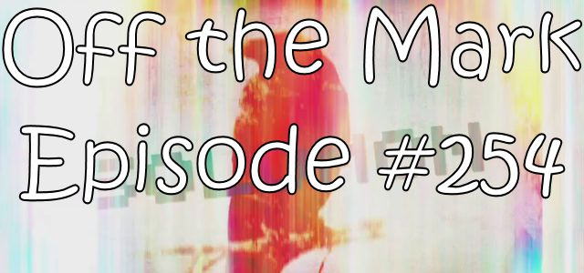 Off the Mark Episode #0254