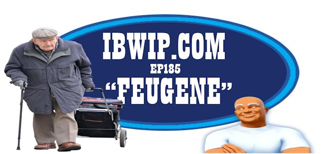 """IBWIP Episode #0185 """"FEUGENE"""""""