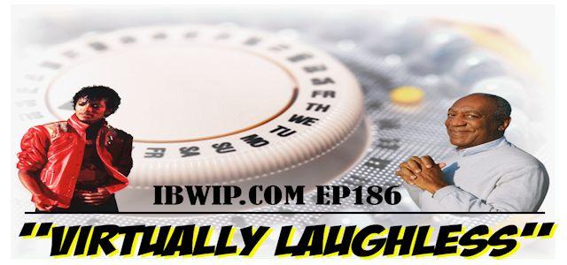 "IBWIP Episode #0186 ""Virtually Laughless"""