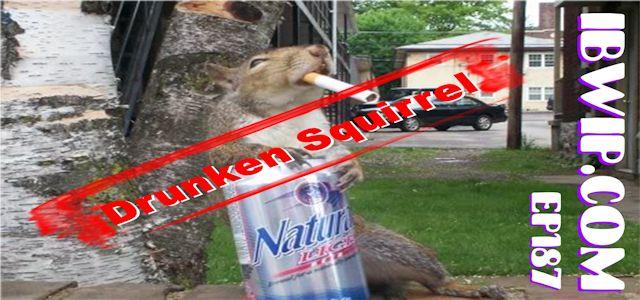 """IBWIP Episode #0187 """"Drunken Squirrel"""""""