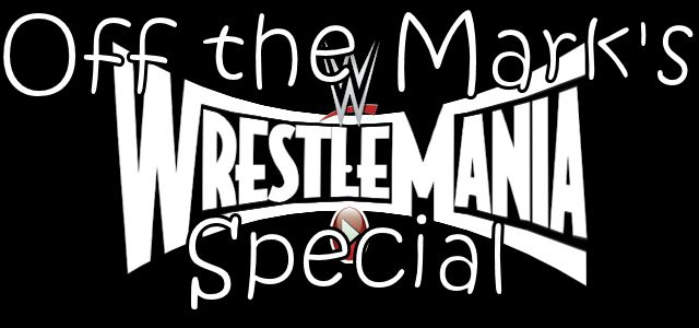 "Off the Mark Special #016 ""Wrestlemania 31 Preview"""