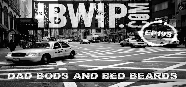 "IBWIP Episode #0198 ""Dad Bods and Bed Beards"""