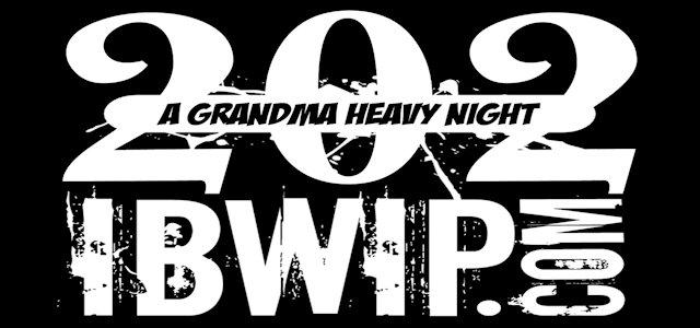 "IBWIP Episode #0202 ""A Grandma Heavy Night"""