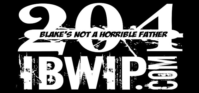 """IBWIP Episode #0204 """"Blake's Not A Horrible Father"""""""