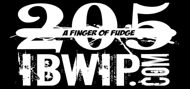 """IBWIP Episode #0205 """"A Finger Of Fudge"""""""