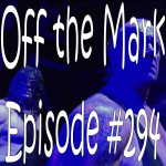 Off the Mark Episode #0294
