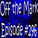 Off the Mark Episode #0296