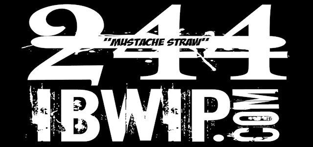"IBWIP Episode #0244 ""Mustache Straw"""