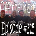 Off the Mark Episode #0315