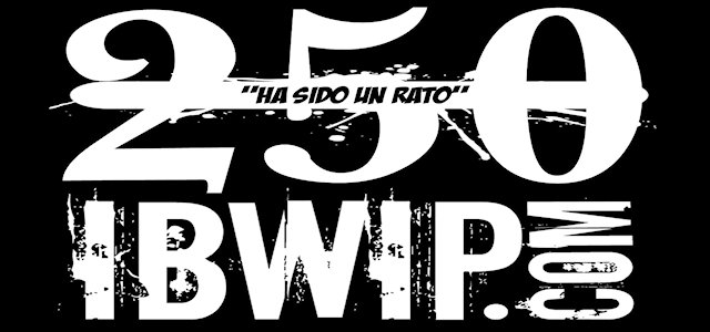"""IBWIP Episode #0250 """"HA SIDO UN RATO"""""""