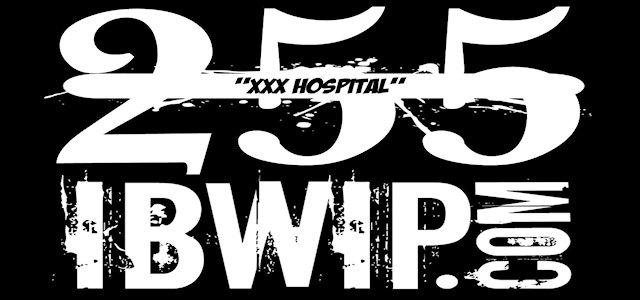 "IBWIP Episode #0255 ""XXX Hospital"""