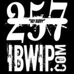 "IBWIP Episode #0257 ""Hey Buddy"""