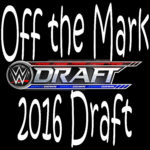 """Off the Mark Special #022 """"2016 Draft Results"""""""