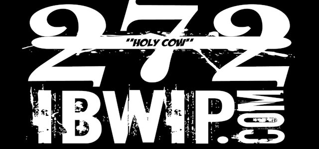 "IBWIP Episode #0272 ""HOLY COW"""