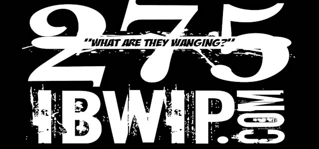 "IBWIP Episode #0275 ""WHAT ARE THEY WANGING"""