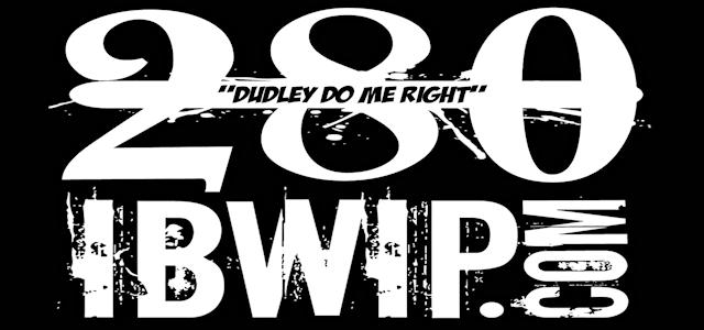 """IBWIP Episode #0280 """"DUDLEY DO ME RIGHT"""""""