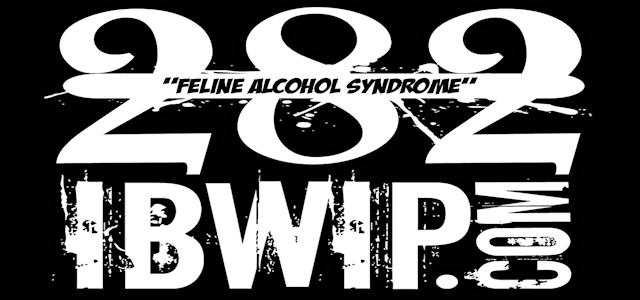"IBWIP Episode #0282 ""FELINE ALCOHOL SYNDROME"""