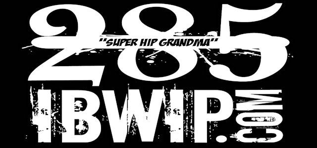 "IBWIP Episode #0285 ""SUPER HIP GRANDMA"""